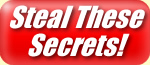 Steal These Secrets Now!